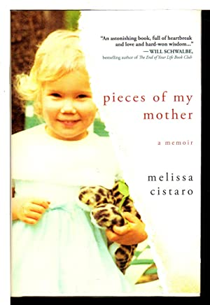 PIECES OF MY MOTHER: A Memoir.: Cistaro, Melissa.