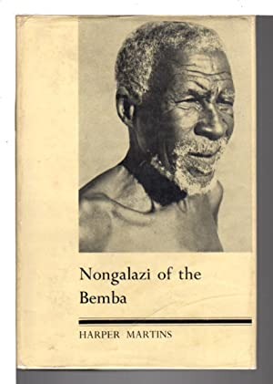 NONGALAZI OF THE BEMBA ; Drama and Romance of Native Superstition, Magic and Ritual in Central ...