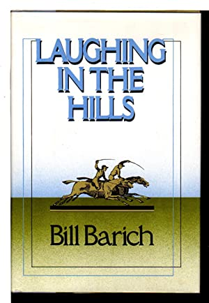 LAUGHING IN THE HILLS.: Barich, Bill.