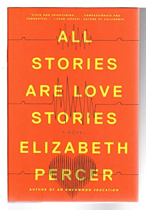 ALL STORIES ARE LOVE STORIES.: Percer, Elizabeth.