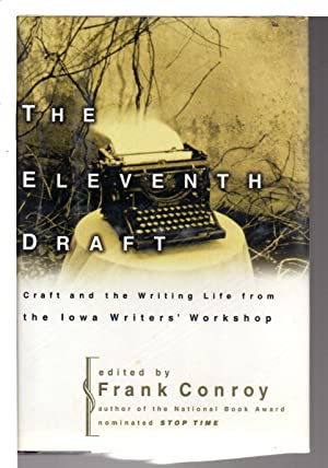 THE ELEVENTH DRAFT: Craft and the Writing Life from the Iowa Writers' Workshop.: Frank Conroy, ...