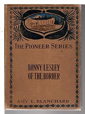 BONNY LESLEY OF THE BORDER. Pioneer Series: Blanchard, Amy E.