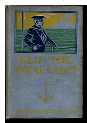 CLIF, THE NAVAL CADET or Exciting Days at Annapolis. #2: Fitch, Ensign Clarke (pseudonym of Upton ...