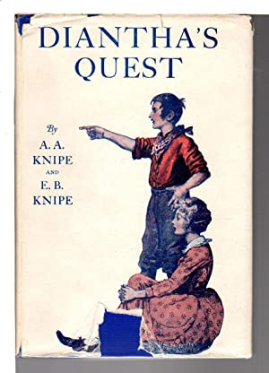DIANTHA'S QUEST: A Tale of the Argonauts of '49.: Knipe, Emilie Benson and Knipe, Alden ...