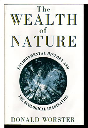 THE WEALTH OF NATURE: Environmental History and the Ecological Imagination.: Worster, Donald.