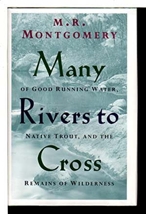 MANY RIVERS TO CROSS: Of Good Running Water, Native Trout and the Remains of Wilderness.: ...
