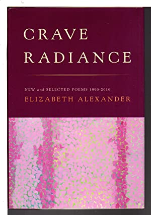 CRAVE RADIANCE: New and Selected Poems 1990 - 2010.