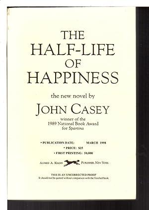 THE HALF-LIFE OF HAPPINESS.: Casey, John.