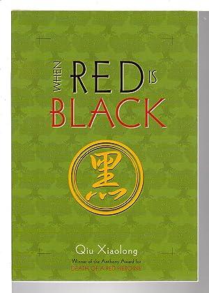 WHEN RED IS BLACK.: Xiaolong, Qiu.