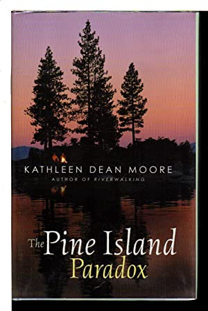 THE PINE ISLAND PARADOX.: Moore, Kathleen Dean.