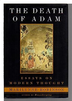 THE DEATH OF ADAM: Essays on Modern Thought.: Robinson, Marilynne.