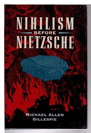 NIHILISM BEFORE NIETZSCHE.: Gillespie, Michael Allen.