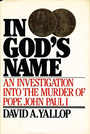 IN GOD'S NAME: An Investigation into the Murder of Pope John Paul I.: Yallop, David A.