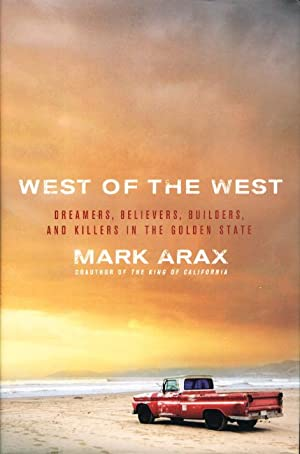 WEST OF THE WEST: Dreamers, Believers, Builders, and Killers in the Golden State.: Arax , Mark.