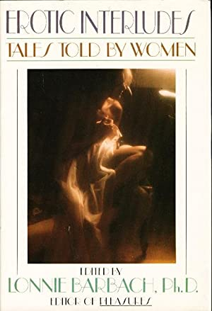 EROTIC INTERLUDES: Tales Told By Women.: Anthology, signed] Barbach, Lonnie, editor. Susan Griffin,...