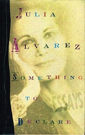 SOMETHING TO DECLARE.: Alvarez, Julia.