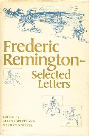FREDERIC REMINGTON - SELECTED LETTERS.: Remington, Frederic] Splete, Allen P. & Marilyn D. Splete, ...