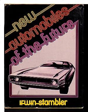 NEW AUTOMOBILES OF THE FUTURE.: Stambler, Irwin.