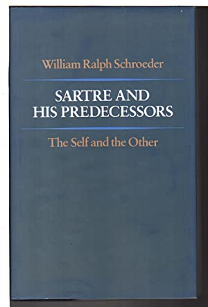 SARTRE AND HIS PREDECESSORS: The Self and: Sartre, Jean-Paul] Schroeder,