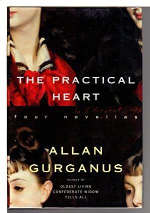 THE PRACTICAL HEART: Four Novellas.: Gurganus, Allan.