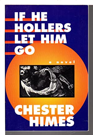 IF HE HOLLERS LET HIM GO.: Himes, Chester.
