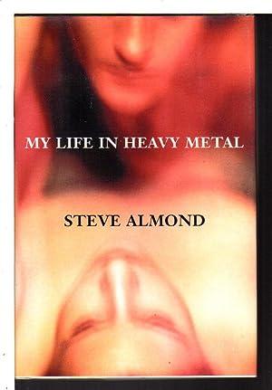 MY LIFE IN HEAVY METAL: Stories.: Almond, Steve.