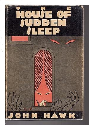 HOUSE OF SUDDEN SLEEP.: Hawk, John.
