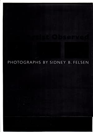 THE ARTIST OBSERVED: Photographs by Sidney B. Felson.