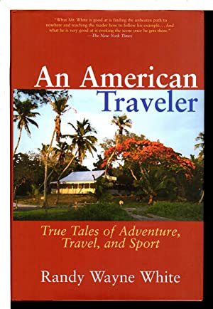AN AMERICAN TRAVELER: True Tales of Adventure, Travel, and Sport.