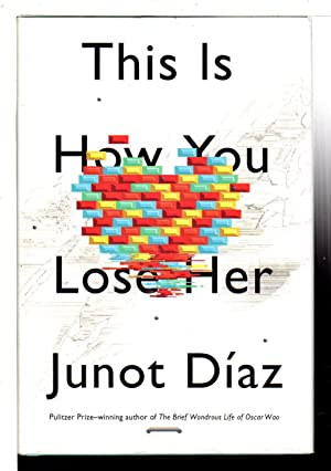 THIS IS HOW YOU LOSE HER.: Diaz, Junot.