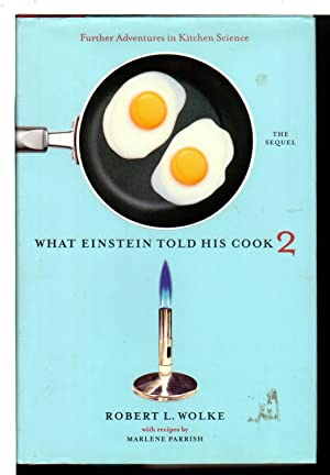 WHAT EINSTEIN TOLD HIS COOK 2: The Sequel, Further Adventures in Kitchen Science.