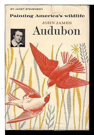 JOHN JAMES AUDUBON: Painting America's Wildlife.: Audubon, John James,