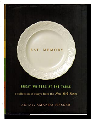 EAT, MEMORY: Great Writers at the Table: A Collection of Essays from the New York Times.