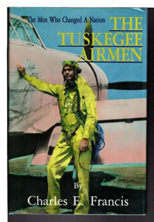 THE TUSKEGEE AIRMEN: The Men Who Changed a Nation.