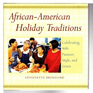 AFRICAN-AMERICAN HOLIDAY TRADITIONS: Celebrating With Passion, Style, and Grace.