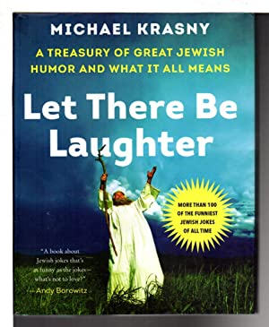 LET THERE BE LAUGHTER: A Treasury of Great Jewish Humor and What It All Means.