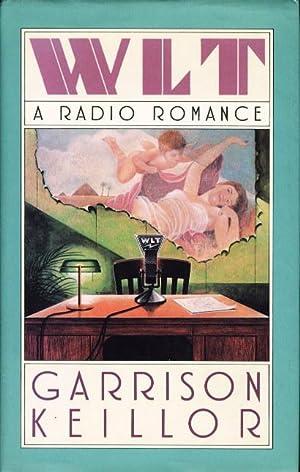 WLT: A Radio Romance.: Keillor, Garrison.