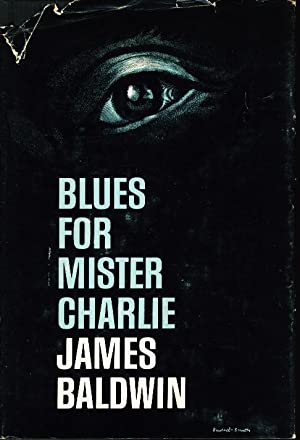 BLUES FOR MISTER CHARLIE. A Play.: Baldwin, James.
