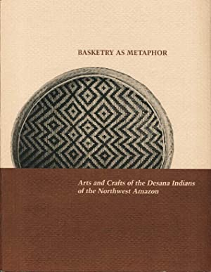 BASKETRY AS METAPHOR: Arts and Crafts of the Desana Indians of the Northwest Amazon (Occasional ...