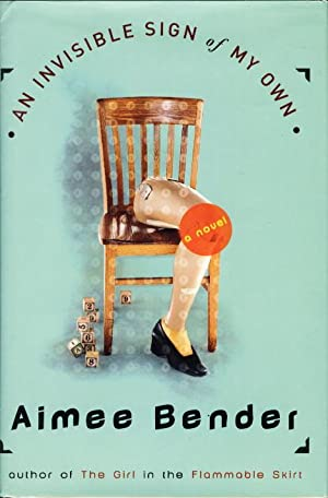 AN INVISIBLE SIGN OF MY OWN.: Bender, Aimee.