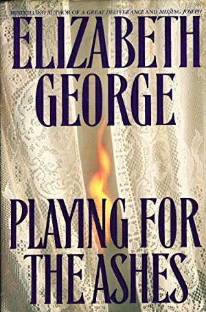 PLAYING FOR THE ASHES.: George, Elizabeth.