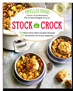 STOCK THE CROCK: 100 Must-Have Slow-Cooker Recipes, 200 Variations for Every Appetite.