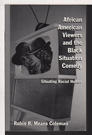 AFRICAN AMERICAN VIEWERS AND THE BLACK SITUATION COMEDY: Situating Racial Humor.