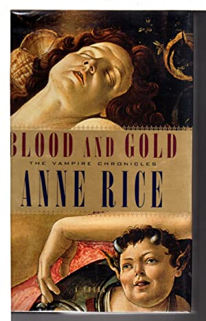 BLOOD AND GOLD or The Story of Marius: The Vampire Chronicles.
