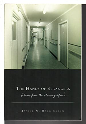 THE HANDS OF STRANGERS: Poems from the Nursing Home.