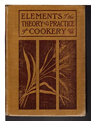 ELEMENTS OF THE THEORY AND PRACTICE OF COOKERY: A Text-book of Domestic Science for use in Schools.