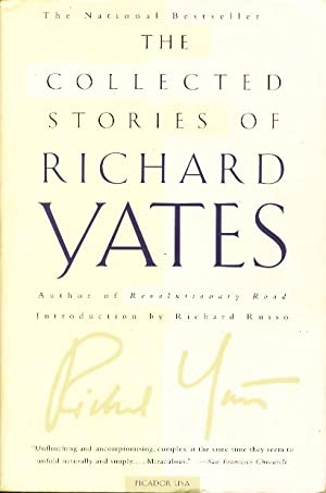 THE COLLECTED STORIES OF RICHARD YATES.: Yates, Richard. (introduction