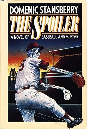 THE SPOILER: A Novel of Baseball and Murder.: Stansberry, Domenic.