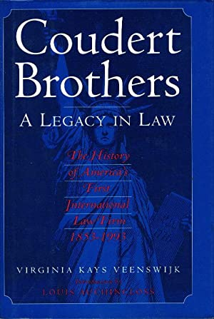 COUDERT BROTHERS: A Legacy in Law: the History of AmericaÕs First International Law Firm, ...