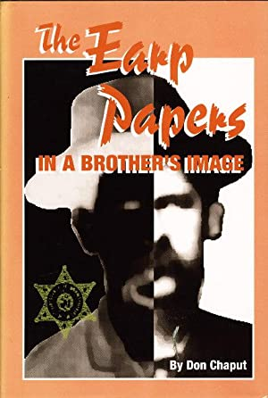 THE EARP PAPERS: In a Brother's Image.: Earp, Virgil and Wyatt] Chaput, Don.